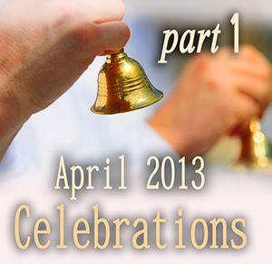 April 2013 Celebrations, Part 1
