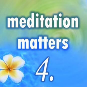 Meditation Matters – Chapter 4