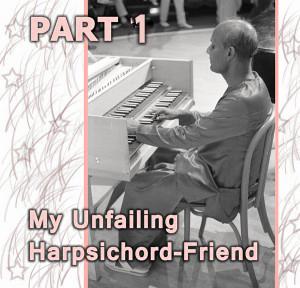 My Unfailing Harpischord-Friend 1