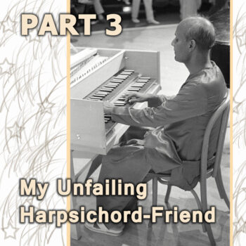 My Unfailing Harpsichord-Friend 3