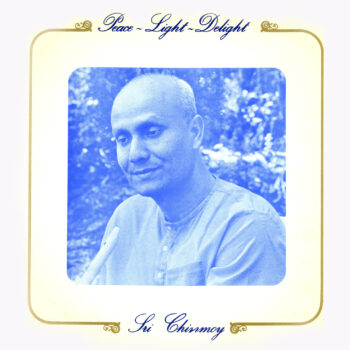 """""""Peace-Light-Delight"""" by Sri Chinmoy"""