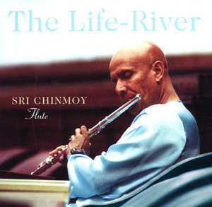 The Life-River – Flute Music by Sri Chinmoy