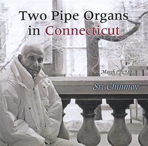 """""""Two Pipe Organs in Connecticut""""- CD by Sri Chinmoy"""